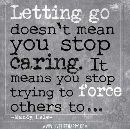 Letting Go Doesn T Mean You Stop Caring It Means You Stop Trying To Force Others To Mandy Hale By Deeplifequotes Vi Quotable Quotes Mandy Hale Quotes Words