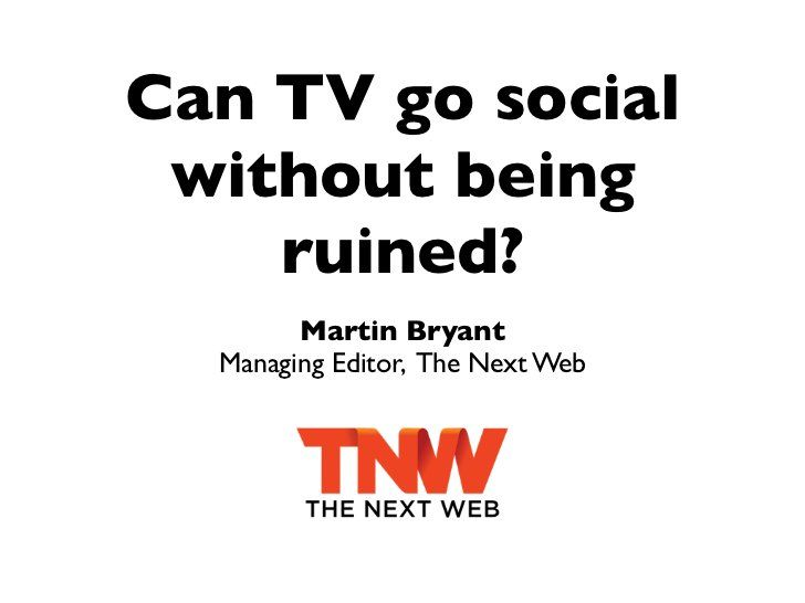Can TV Go Social Without Being Ruined? by The Next Web