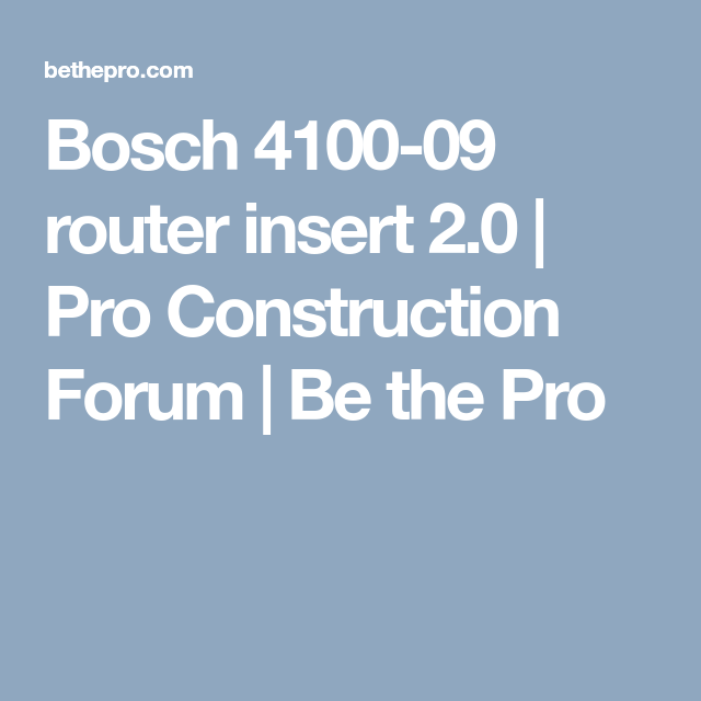 Bosch 4100 09 router insert 20 pro construction forum be the bosch 4100 09 router insert 20 pro construction forum be the pro greentooth Choice Image
