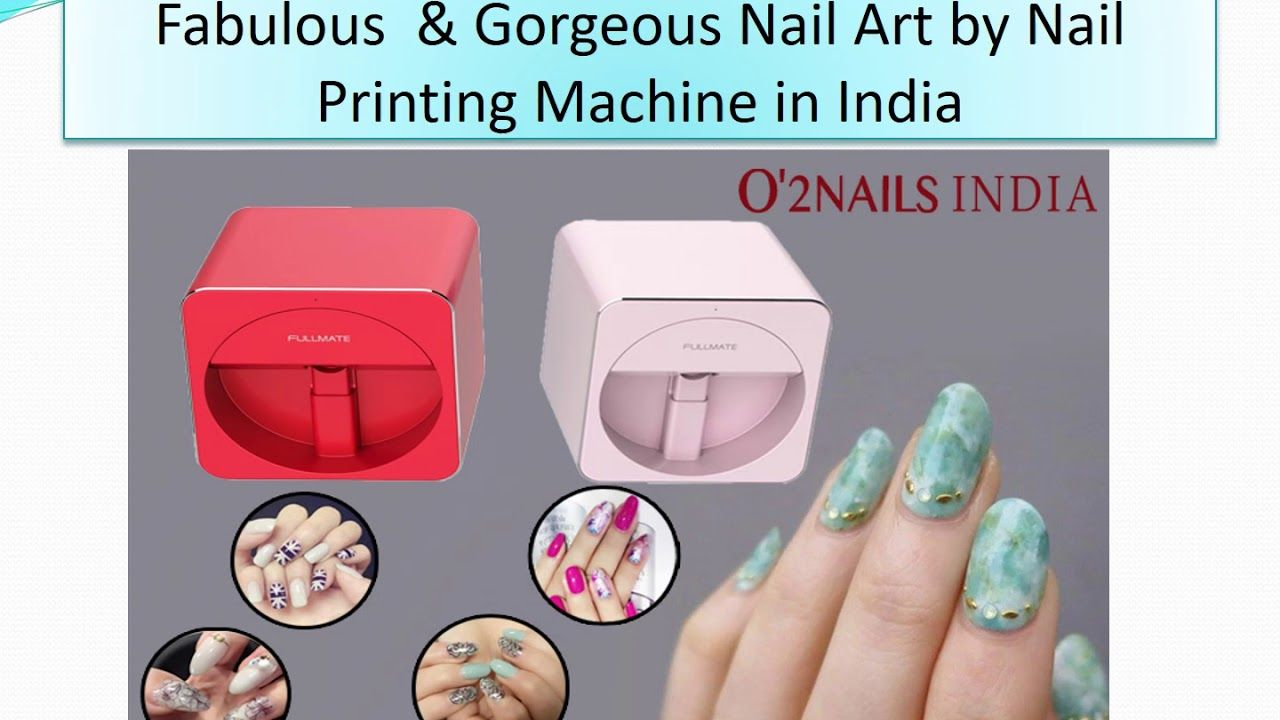 O2nails India Latest Nail Printing Machine His Unique Nail Art In