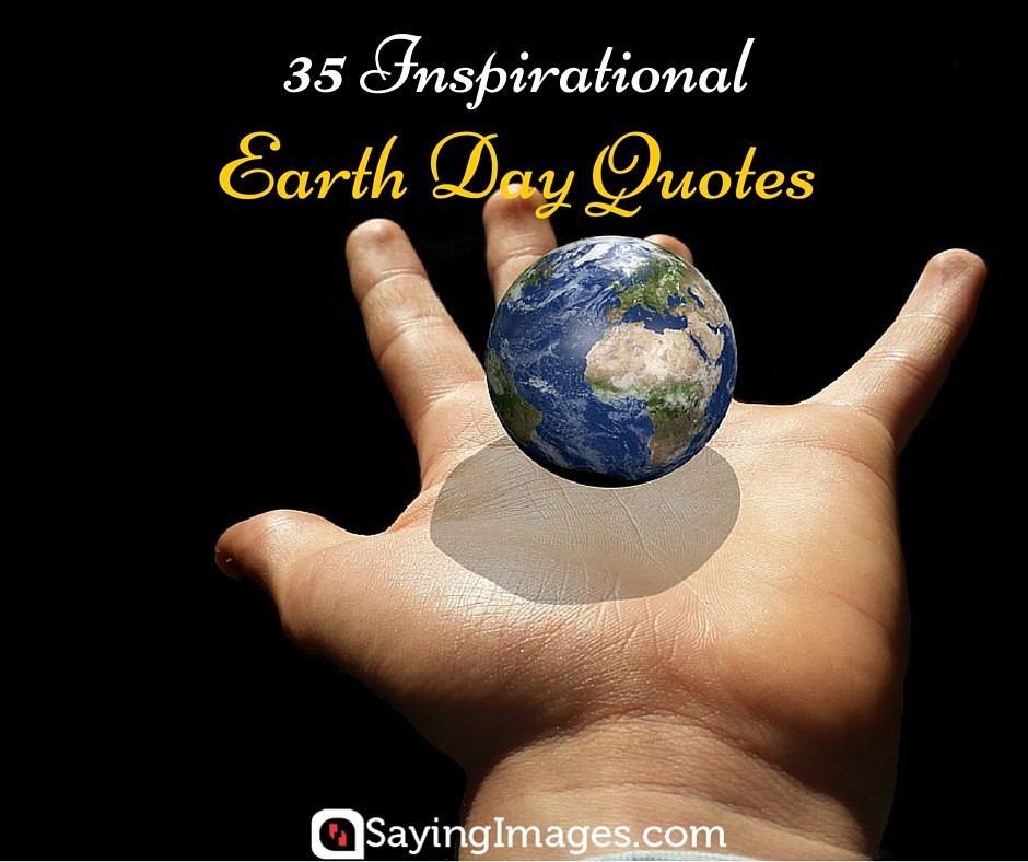 35 Inspirational Earth Day Quotes #sayingimages #earthday ...