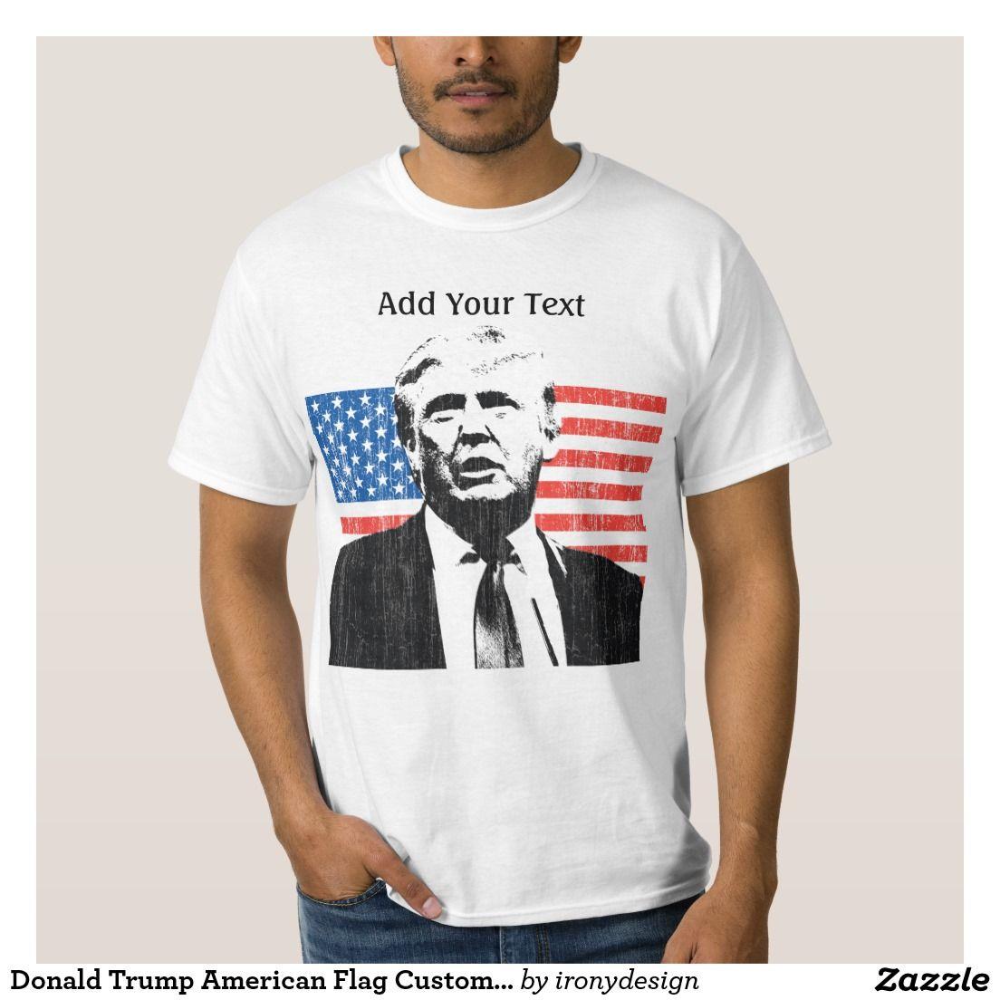Design your own t shirt zazzle - Donald Trump American Flag Custom Text T Shirt