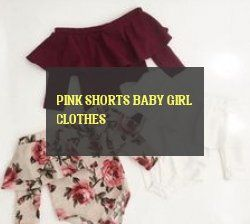 pink shorts baby girl clothes