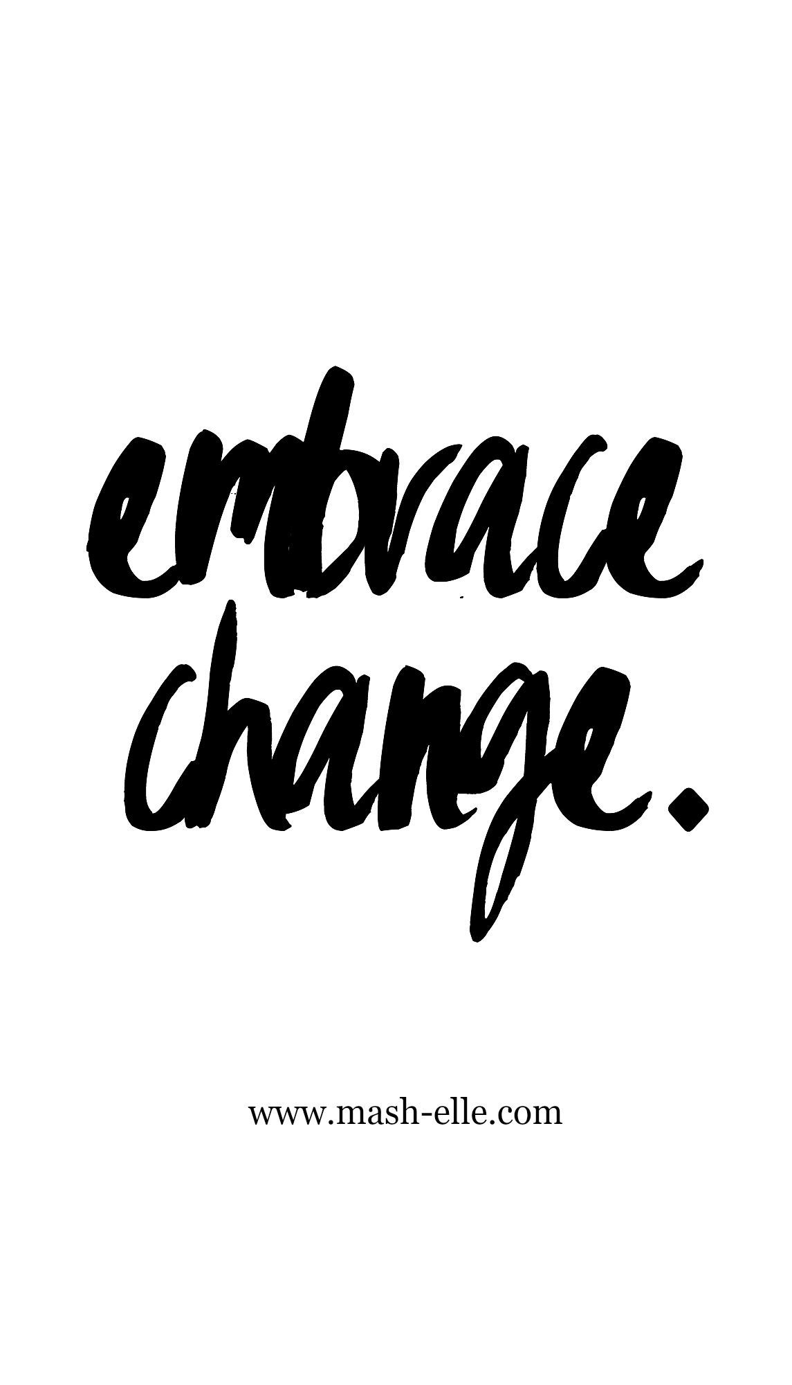 Only one thing is certain change Learn to embrace the change that comes your  Only one thing is certain change Learn to embrace the change that comes your Only one thing...