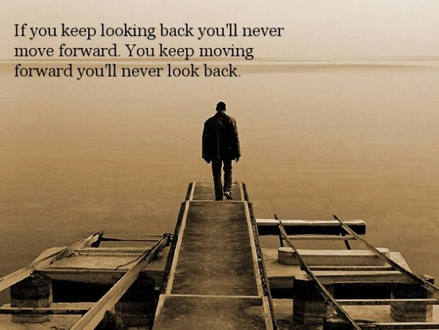 If You Keep Looking Back You Ll Never Move Forward If You Keep Moving Forward You Ll Never Look Back Travel Light Life Ways Of Seeing