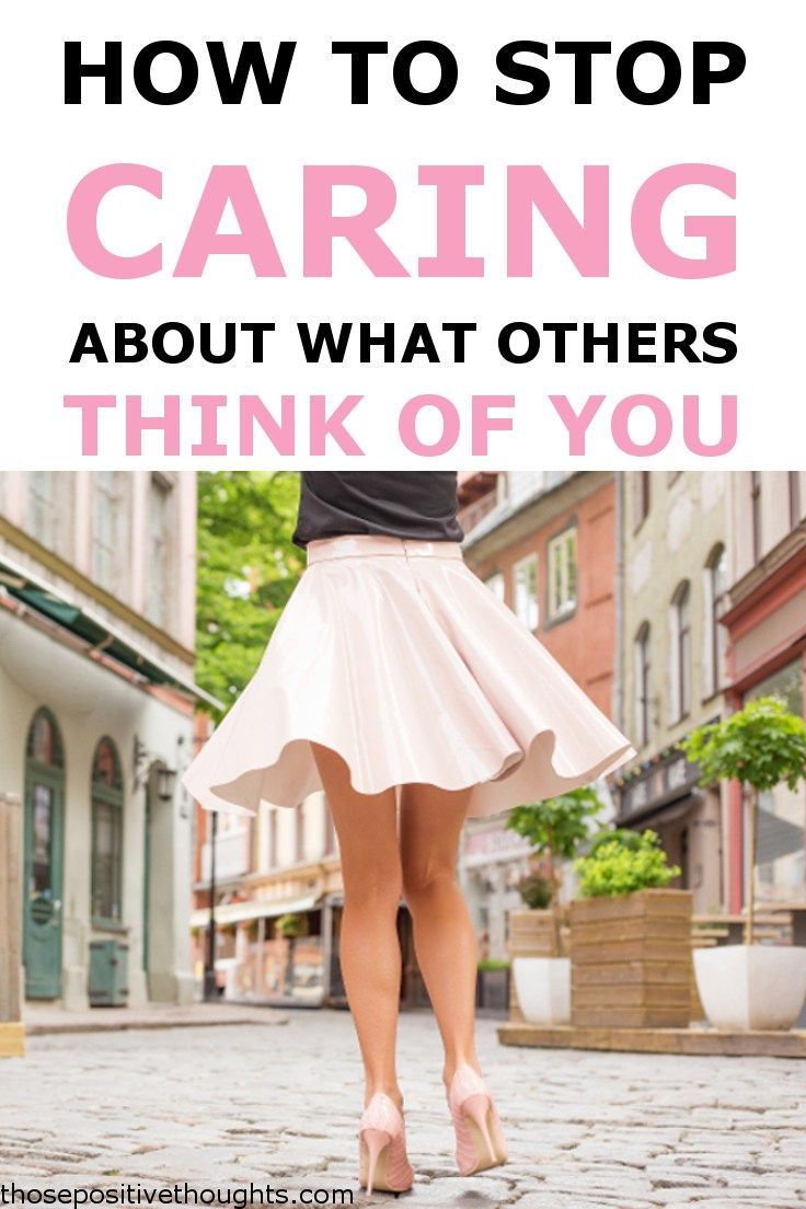 How to stop caring about what others think of you with