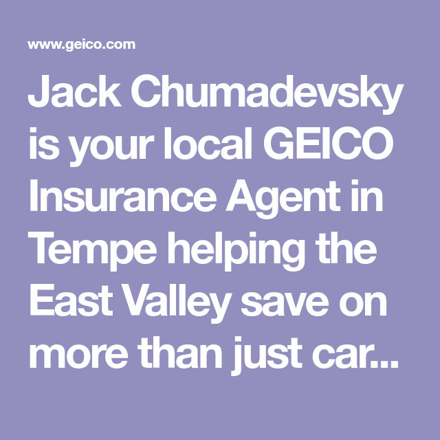 Jack Chumadevsky Is Your Local Geico Insurance Agent In Tempe