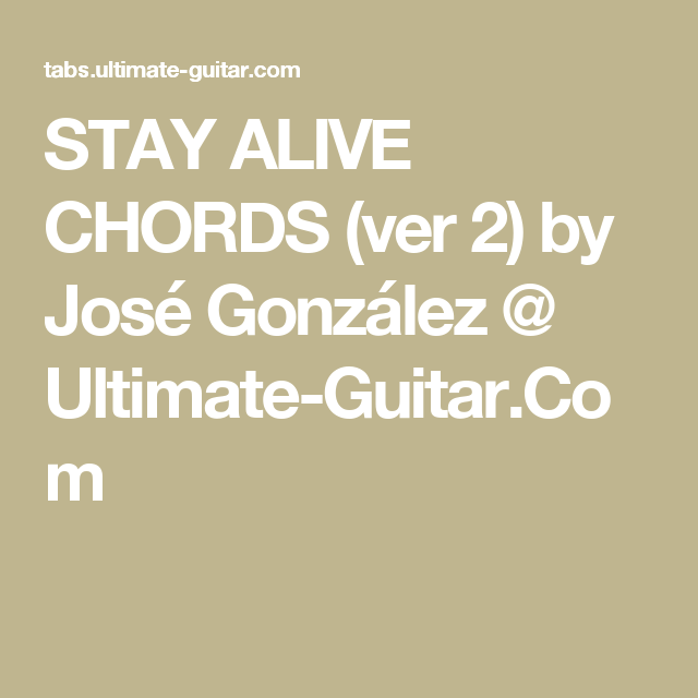 Stay Alive Chords Ver 2 By Jos Gonzlez Ultimate Guitar