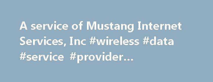 A service of Mustang Internet Services, Inc #wireless #data #service #provider #corporation http://connecticut.nef2.com/a-service-of-mustang-internet-services-inc-wireless-data-service-provider-corporation/  # How can I link to the site? We encourage people to link directly to http://www.MustangIP.com. Also, you may set up a form that will do a direct lookup on our site, just so long as you do not alter the results in any way. For example, you can set up a form that lets a user enter a…