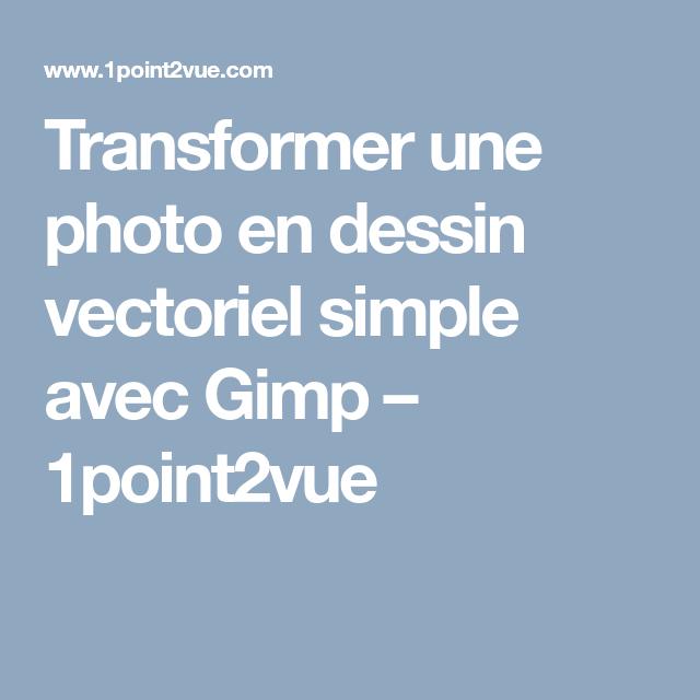 Transformer Une Photo En Dessin Vectoriel Simple Avec Gimp