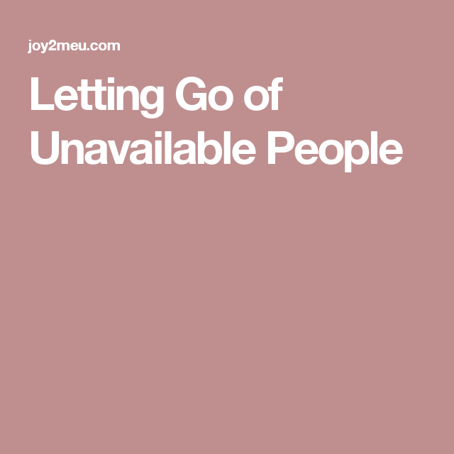 Letting Go of Unavailable People