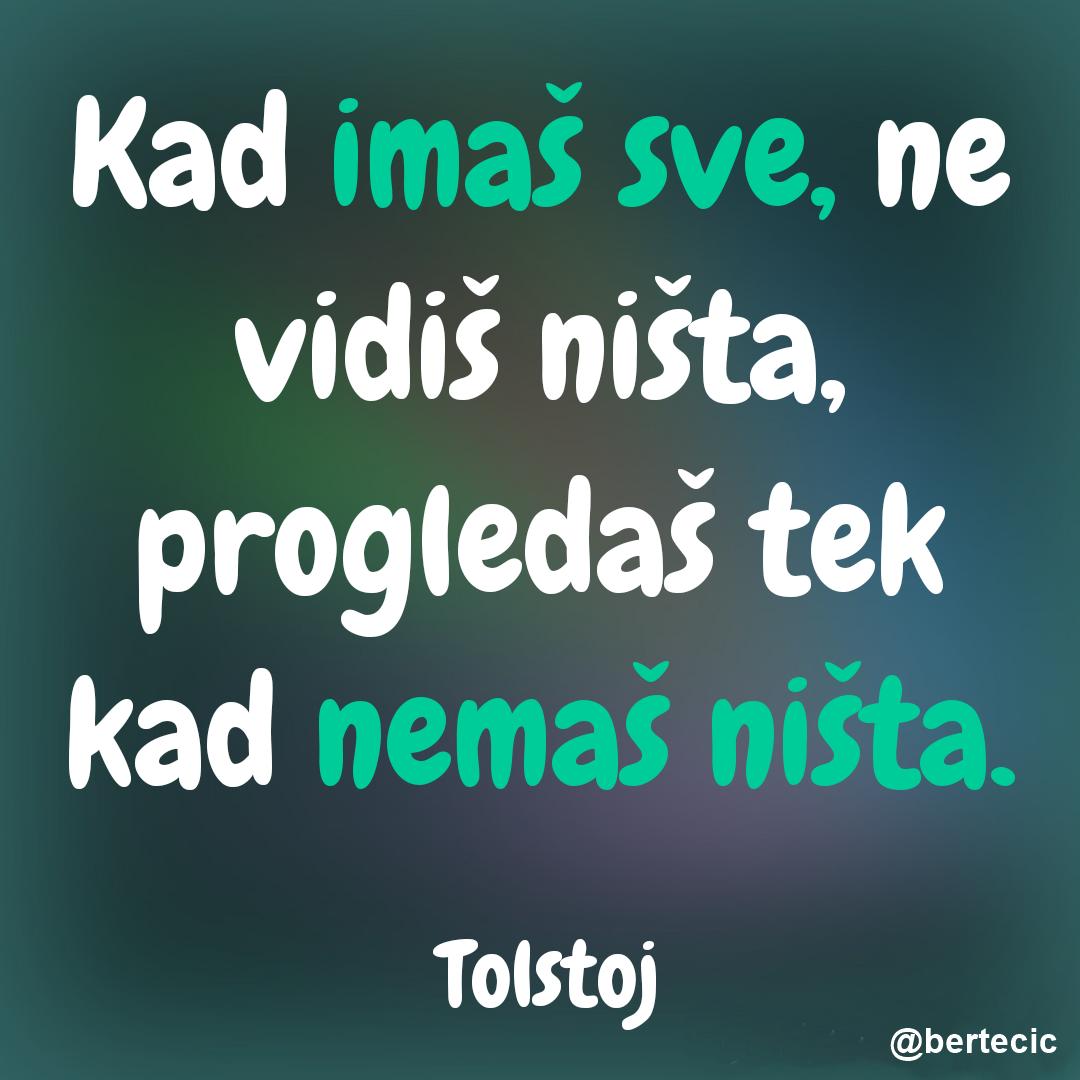 Citati Tolstoj Kad Imas Sve Ne Vidis Nista Progledas Tek Kad Nemas Nista Best Quotes Me Quotes Quotes