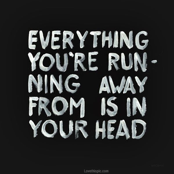 Everything Youre Running Away From Life Quotes Quotes Quote Dark