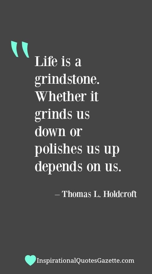 Life is a grindstone whether it grinds us down or polishes us up inspirational quote about life and being optimistic visit us at inspirationalquotesgazette for the thecheapjerseys Gallery