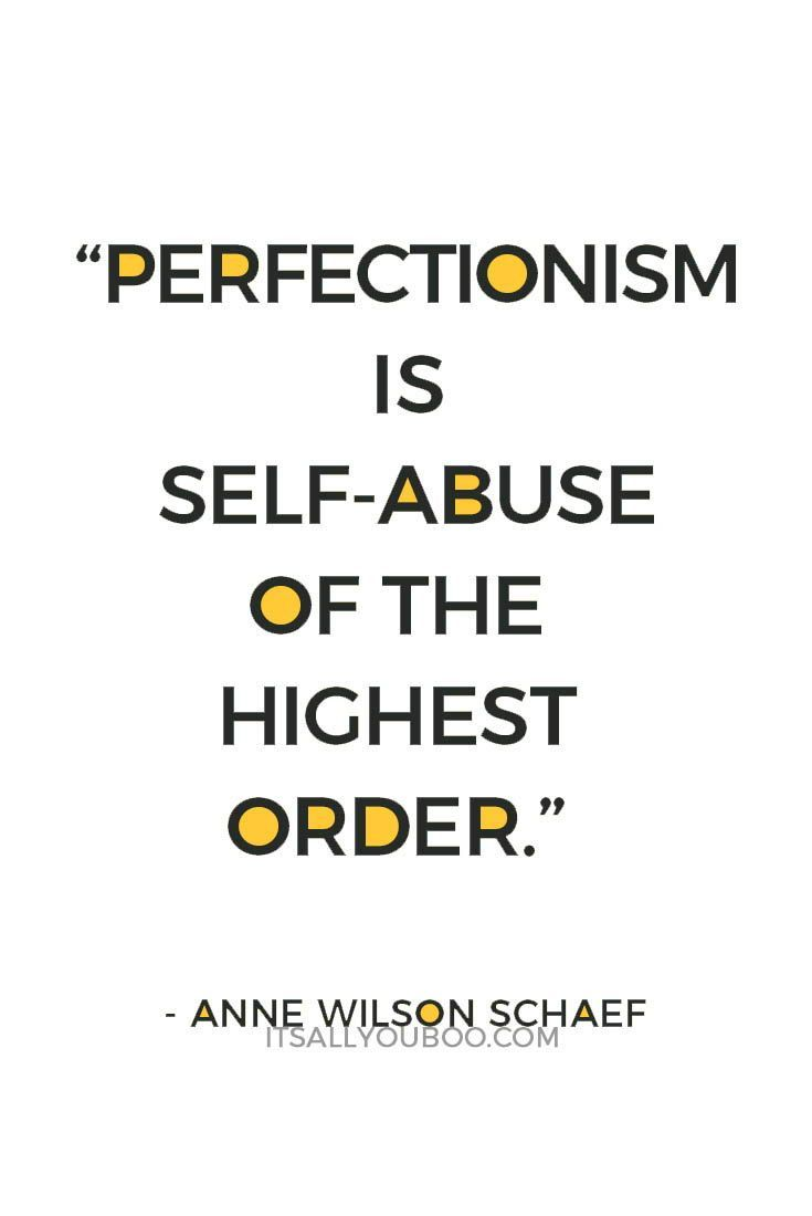 Why You Need To Stop Stressing About Being Perfect Perfectionist Quotes Perfectionism Quotes Inspirational Words