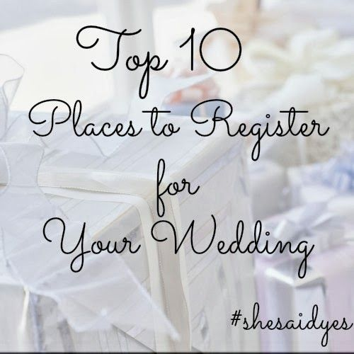 She Said Yes Top 10 Places To Register For Your Wedding