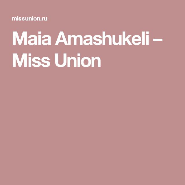 Maia Amashukeli – Miss Union