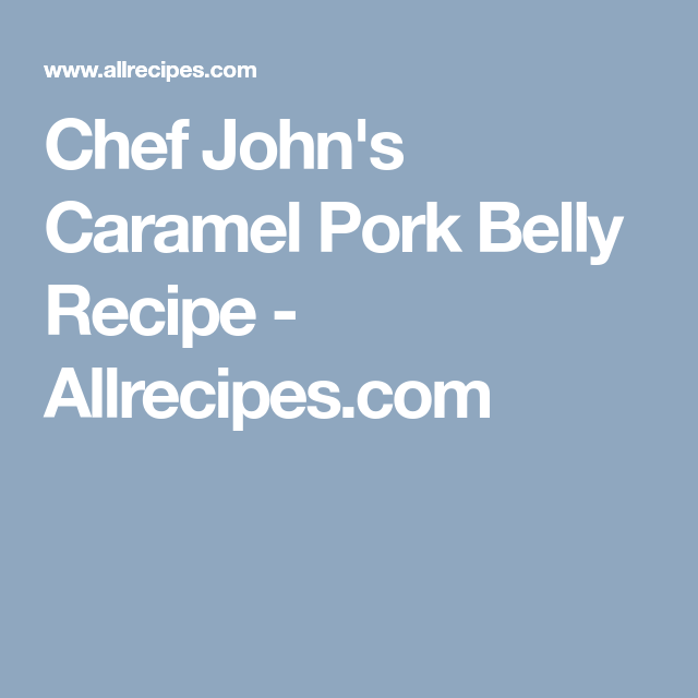Chef John S Caramel Pork Belly Recipe Allrecipes Com Pork Belly Pork Belly Recipes Chef