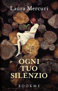 """Insaziabili Letture: Anteprima: """"OGNI TUO SILENZIO"""" di Laura Mercuri."""