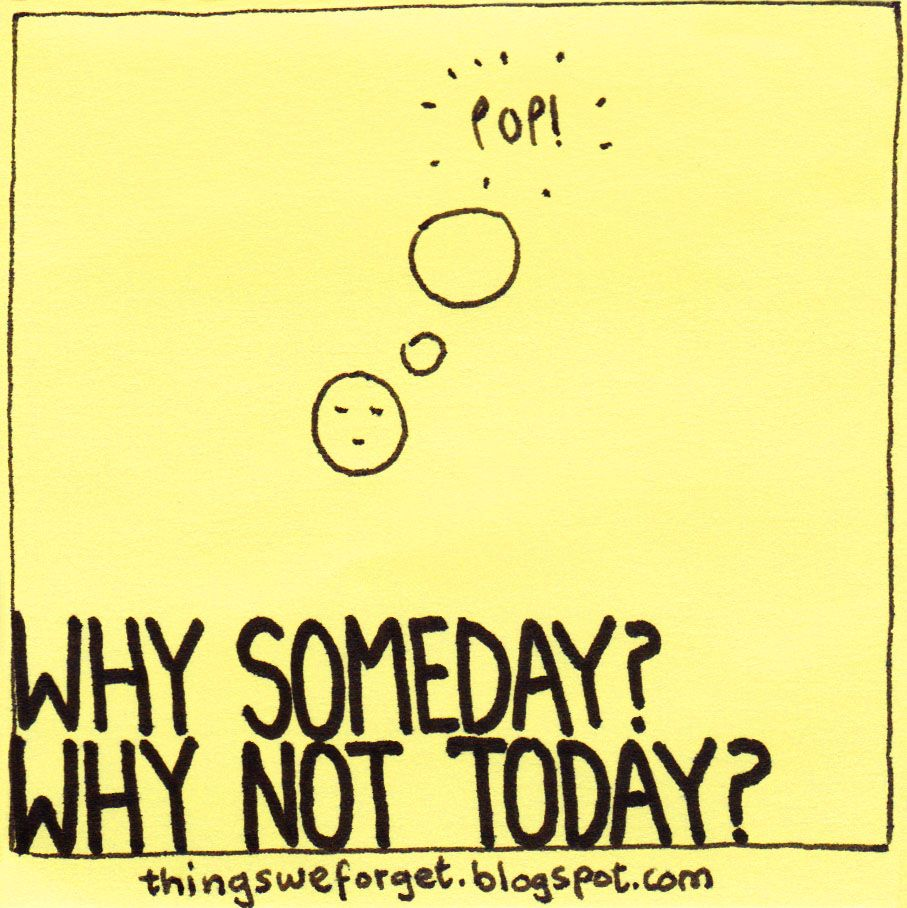 Things We Forget 931 Why Someday Why Not Today Life Insurance Quotes Inspirational Words Life Insurance Marketing Ideas