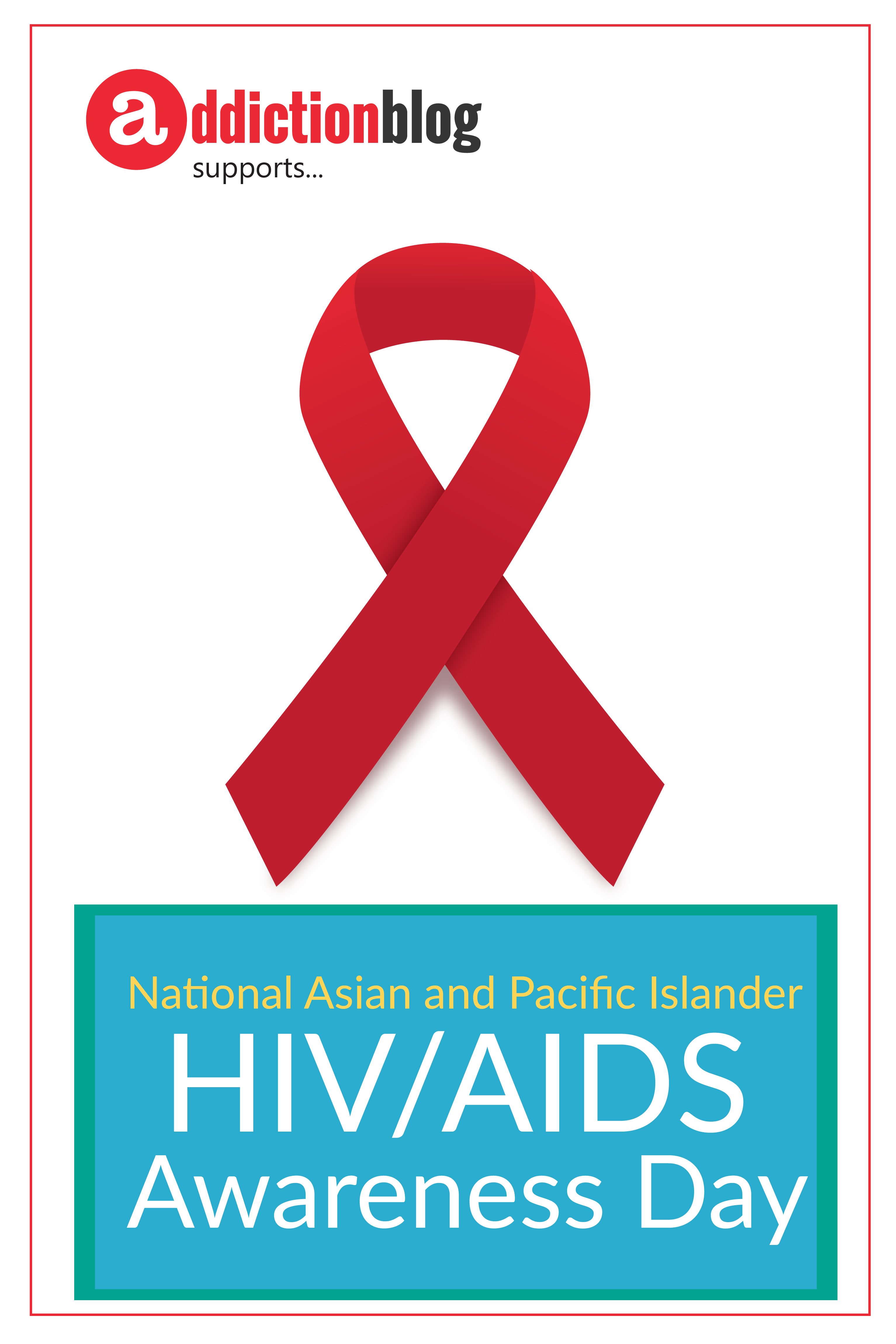 Today, we support National Asian and Pacific Islander HIV/AIDS Awareness  Day! Stop the stigma! 'a' is for Addiction| Addiction Blog