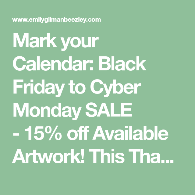 Mark Your Calendar Black Friday To Cyber Monday Sale 15 Off Available Artwork This Thanksgiving I Am Grateful Cyber Monday Sales Black Friday Cyber Monday