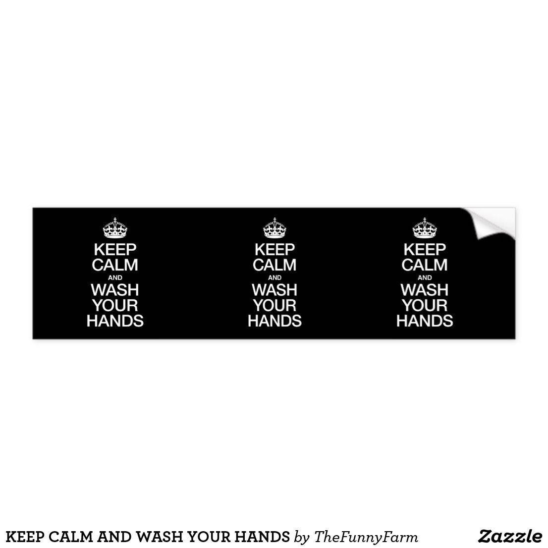 Keep Calm And Wash Your Hands Bumper Sticker Zazzle Com Bumper Stickers Wash Your Hands Strong Adhesive [ 1106 x 1106 Pixel ]