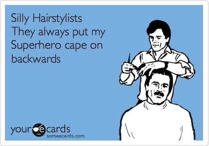 Silly Hairstylists, always put their super hero cape on BACKWARDS �