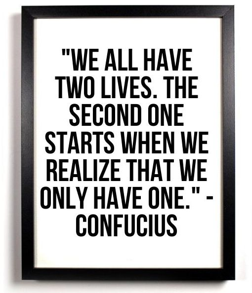 We all have two lives. The second one starts when we