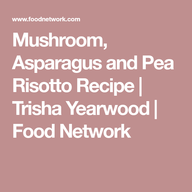 Mushroom asparagus and pea risotto recipe trisha yearwood food mushroom asparagus and pea risotto recipe trisha yearwood food network chicken forumfinder Gallery