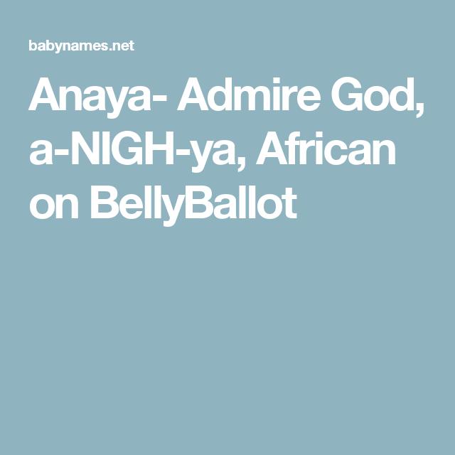Anaya- Admire God, a-NIGH-ya, African on BellyBallot ...