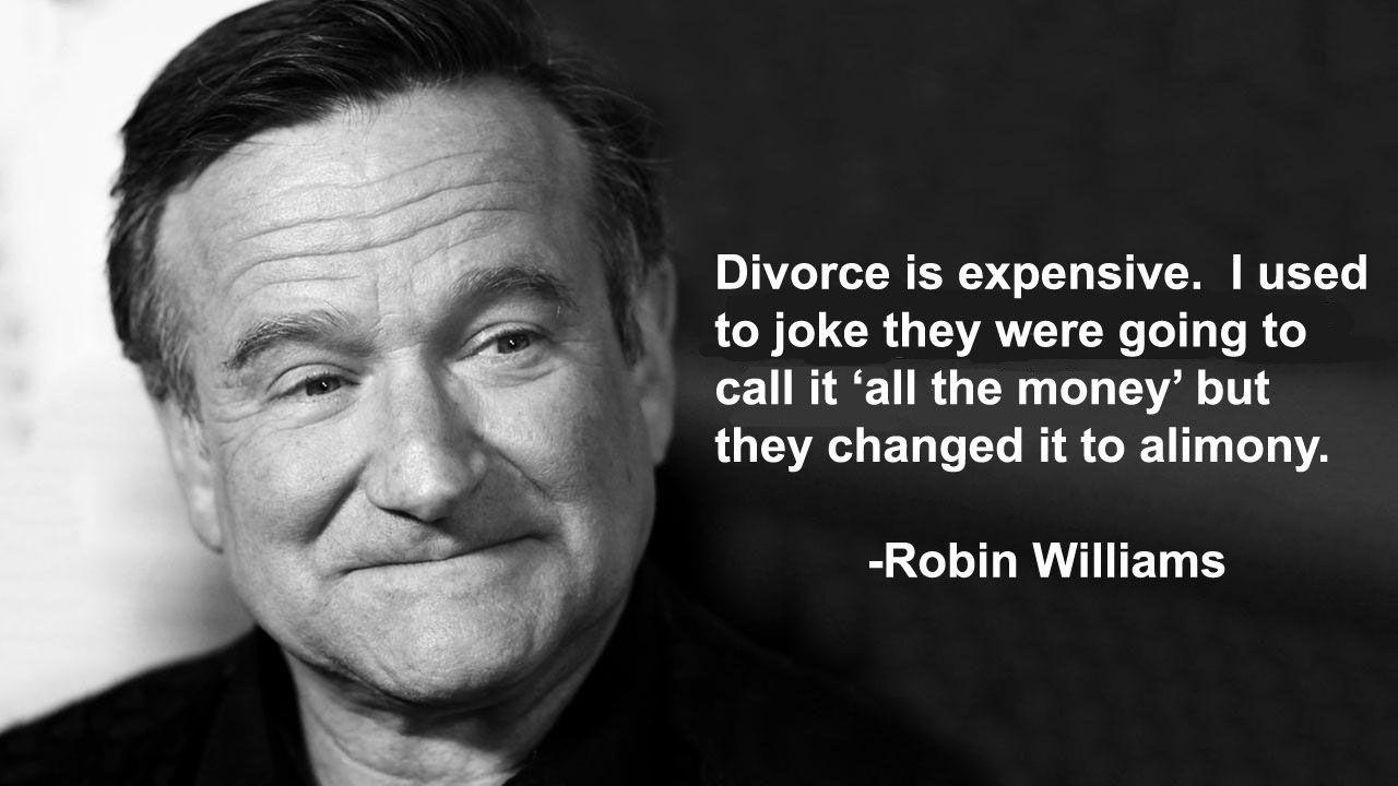 Robin Williams Divorce Quote Barnett Woolums P A Robin Williams Quotes Funny Quotes Laughter Quotes