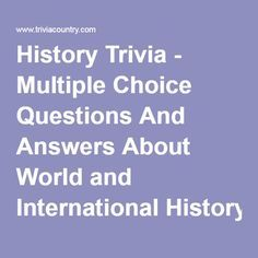 History Trivia Multiple Choice Questions And Answers About World