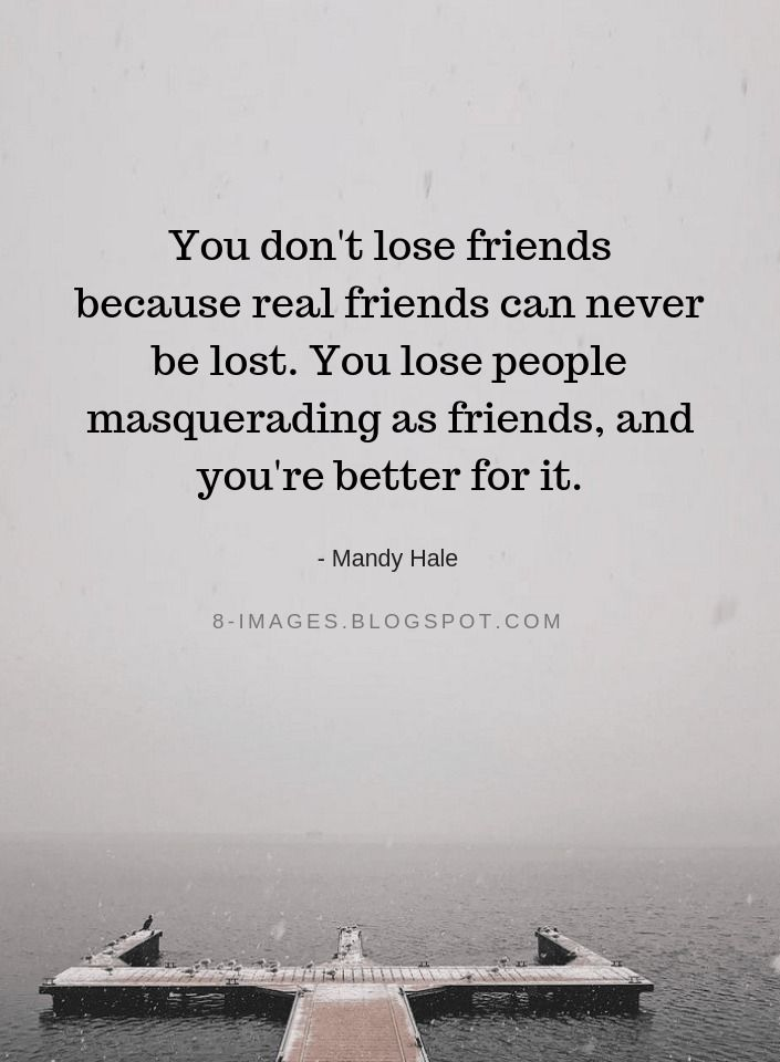 You Don T Lose Friends Because Real Friends Can Never Be Lost You Lose People Quotes Quotes True Friends Quotes Fake Friend Quotes Losing Friends Quotes