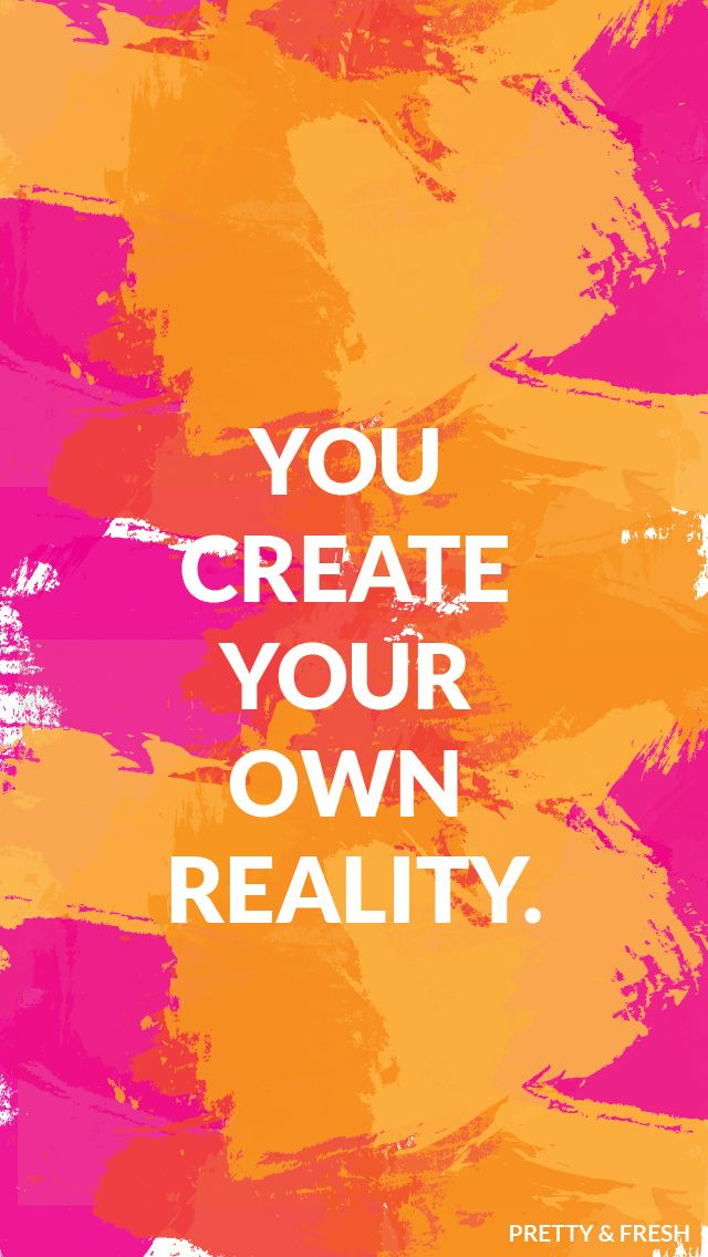 You Create Your Own Reality | Pretty & Fresh | Create your ...