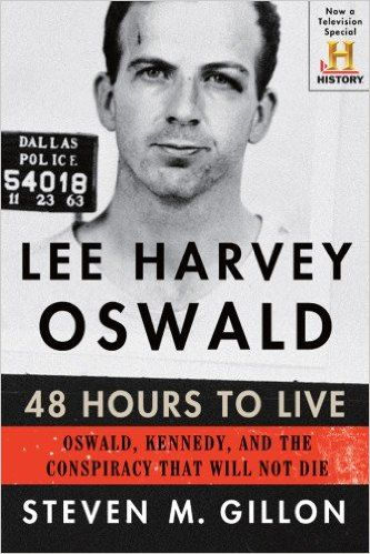 Lee Harvey Oswald: 48 Hours to Live: Oswald, Kennedy, and the Conspiracy that Will Not Die: Steven M. Gillon: 9781454912514:…