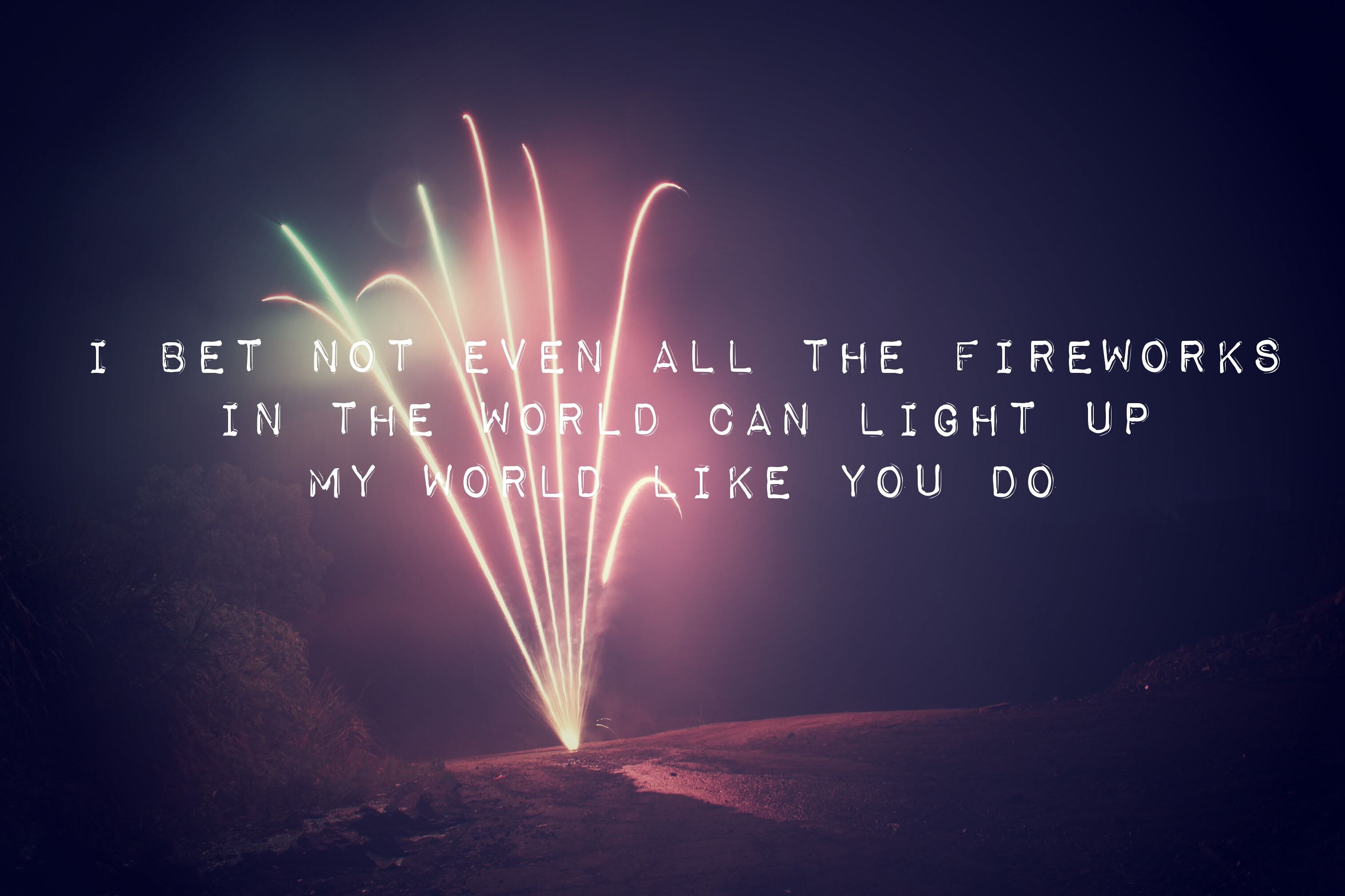 I bet not even all the fireworks...... love quotes