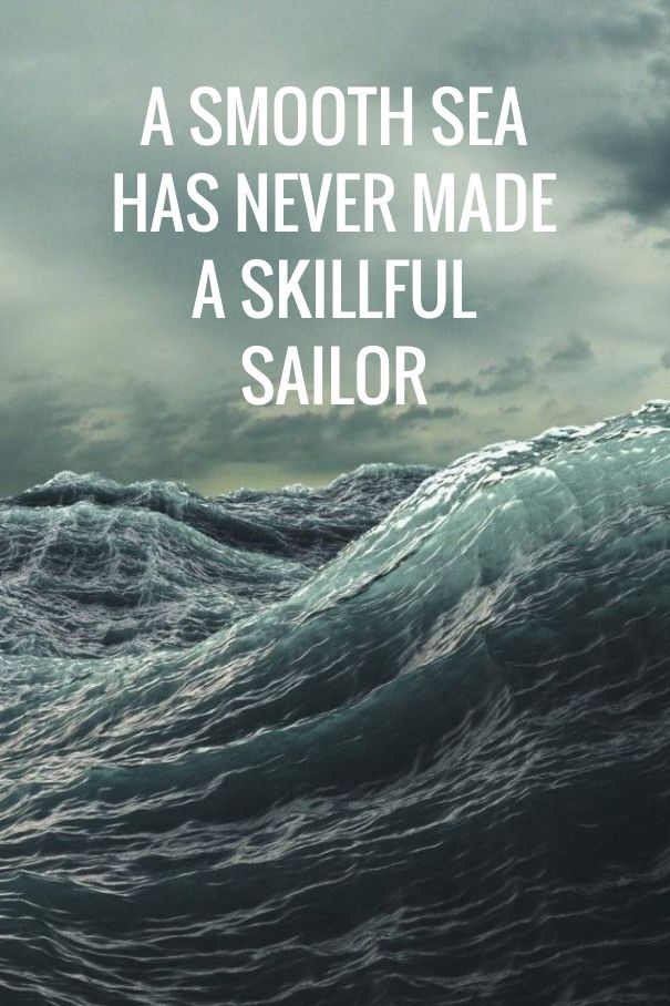 Image result for a smooth sea never made a skilled sailor
