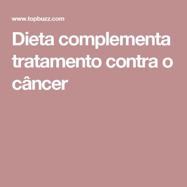 Dieta complementa tratamento contra o câncer
