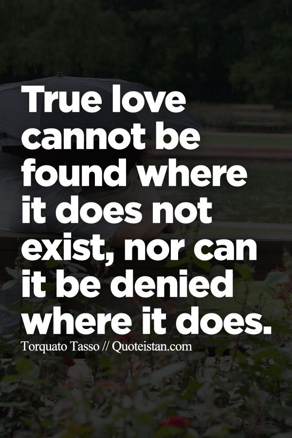 True Love Cannot Be Found Where It Does Not Exist Nor Can It Be