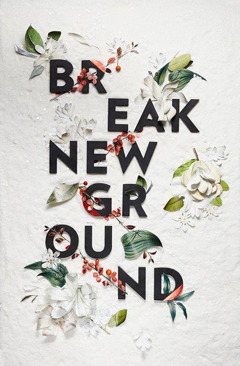 """Break new ground"""