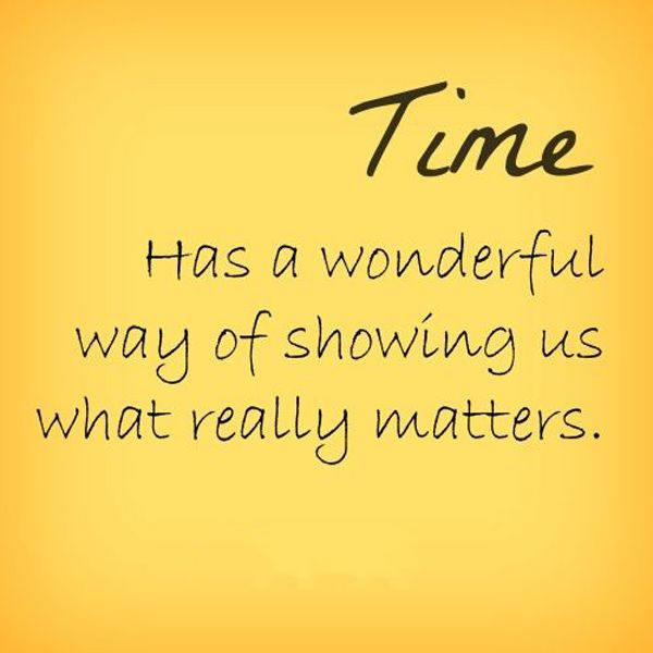 Time has a wonderful way of showing us what really matters - Psychology  Quotes  Psychology quotes Time quotes Life quotes