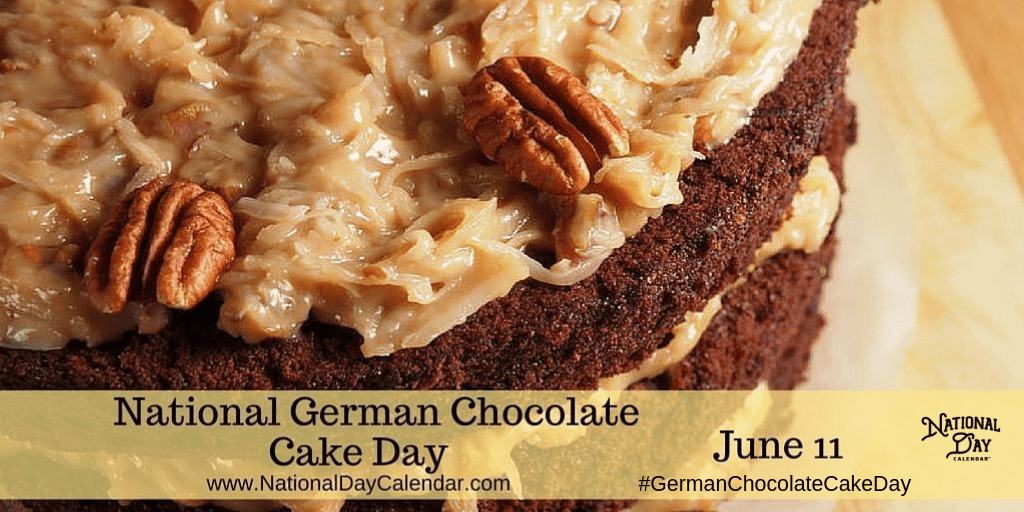 June 11 2019 National German Chocolate Cake Day National Day Calendar German Chocolate Cake German Chocolate Chocolate Cake