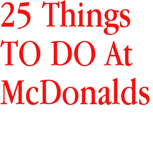 Daily Jokes: 25 Funny Things to do at McDonalds I almost died laughing