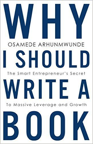 Why I Should Write a Book: The Smart Entrepreneur's Secret to Massive Leverage and Growth - Kindle edition by Osamede Arhunmwunde. Reference Kindle eBooks @ Amazon.com.