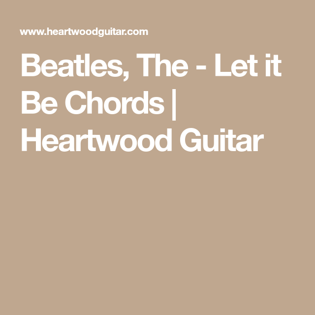 Beatles, The - Let it Be Chords | Heartwood Guitar | sarah ...