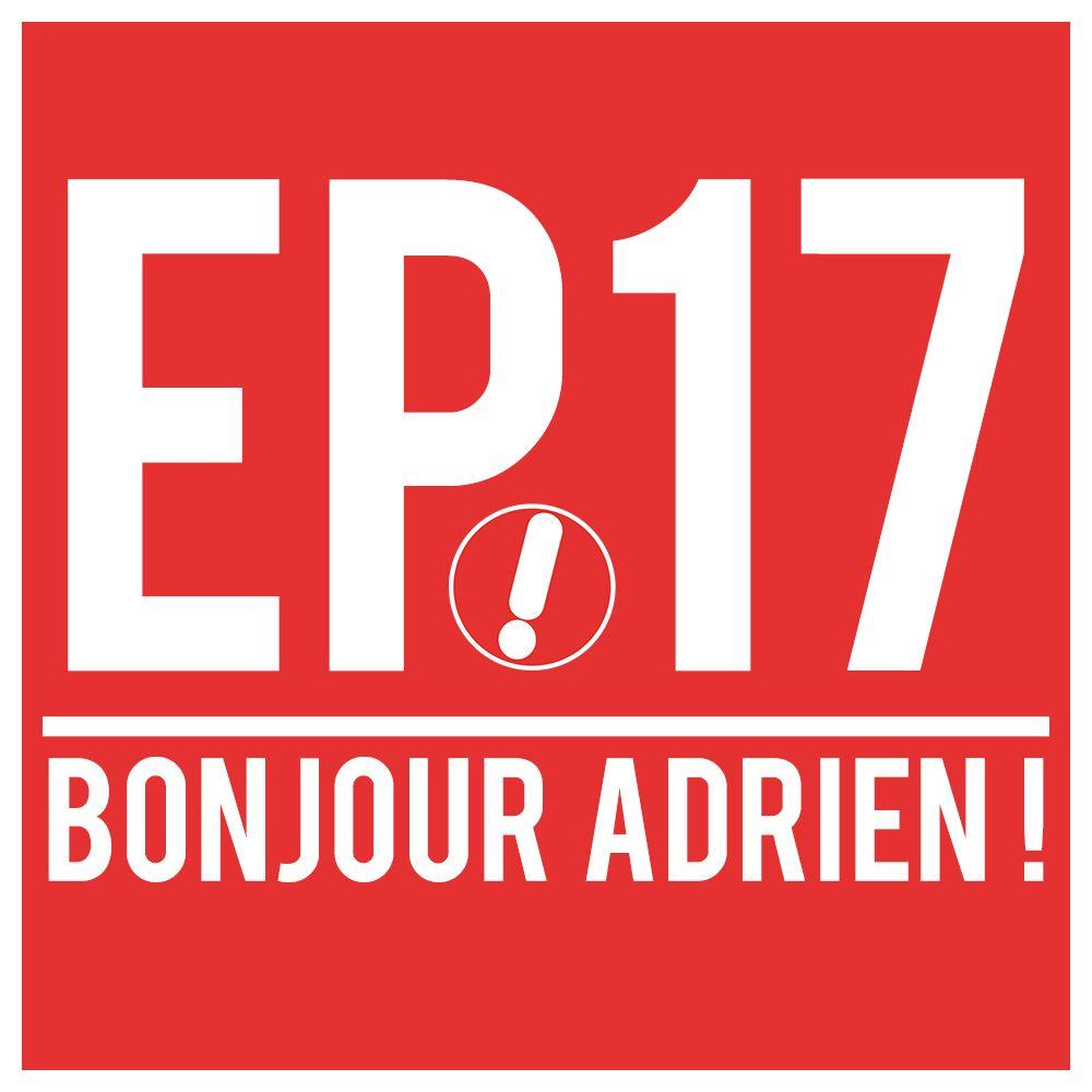 [Podcast] Le Bidule – EP17 – Bonjour Adrien | Le Bidule
