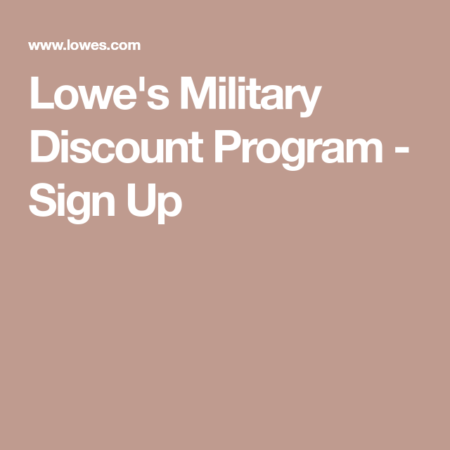 Lowe S Military Discount Program Sign Up Military Discounts Program Sign Military Signs