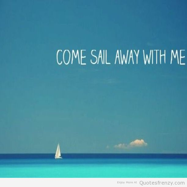Come Sail Away With Me Sailing Quotes Ship Quotes Sailing