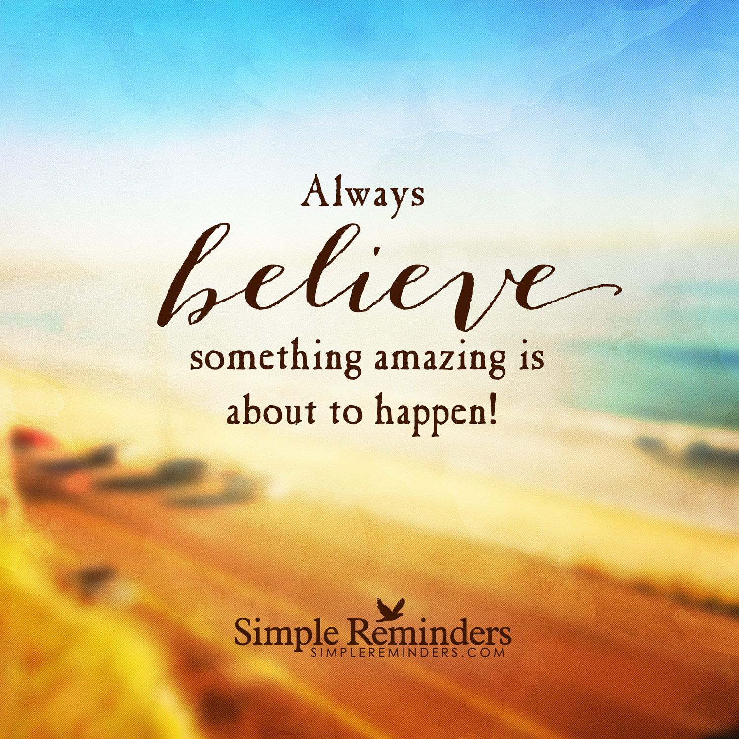"""Amazing Inspirational Quotes: """"Always Believe Something Amazing Is About To Happen"""